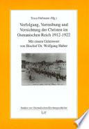 Verfolgung, Vertreibung und Vernichtung der Christen im Osmanischen Reich 1912-1922