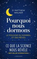 Pourquoi nous dormons - le pouvoir du sommeil et des rêves