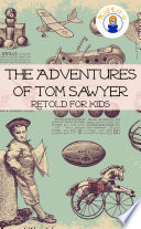 The Adventures of Tom Sawyer Retold For Kids (Beginner Reader Classics)