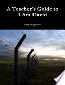 A Teacher s Guide to I Am David