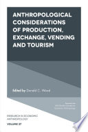 Anthropological Considerations of Production  Exchange  Vending and Tourism