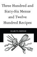 Three Hundred and Sixty Six Menus and Twelve Hundred Recipes