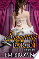 Submitting to the Baron  Part VI