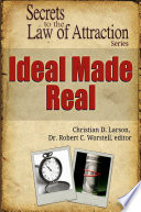 Ideal Made Real   Secrets to the Law of Attraction