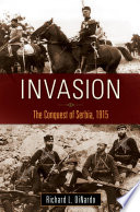 Invasion  The Conquest of Serbia  1915