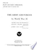The Army Air Forces in World War II  Volume One  Plans and Early Operations  January 1939 to August 1942