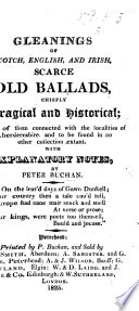 Gleanings of Scotch, English and Irish Scarce Old Ballads, chiefly tragical and historical; many of them connected with the localities of Aberdeenshire ... With explanatory notes