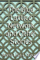 The Blue Lattice Network and Other Stories