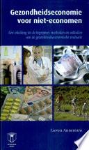 Gezondheidseconomie Voor Niet Economen Een Inleiding Tot De Begrippen Methoden En Valkuilen Van De Gezondheidseconomische Evaluatie