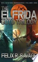 The Elfrida Goto Trilogy (Sol System Renegades Volume I)