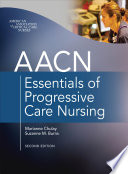 AACN Essentials of Progressive Care Nursing  Second Edition