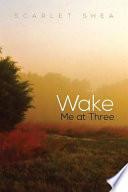 Wake Me at Three