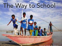 The Way To School : the remarkable, and often dangerous,...