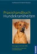 Kosmos-Praxishandbuch Hundekrankheiten : Vorsorge und Erste Hilfe ; Krankheiten erkennen und behandeln