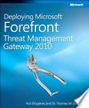 Deploying Microsoft Forefront Threat Management Gateway 2010 book