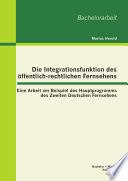 Die Integrationsfunktion des   ffentlich rechtlichen Fernsehens  Eine Arbeit am Beispiel des Hauptprogramms des Zweiten Deutschen Fernsehens