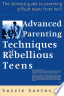Advanced Parenting Techniques Of Rebellious Teens The Ultimate Guide To Parenting Difficult Teens From Hell