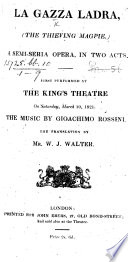 La Gazza ladra  The Thieving Magpie A semi serio opera in two acts  by G  M  S  C  Gherardini      The translation by Mr  W  J  Walter  It    Eng