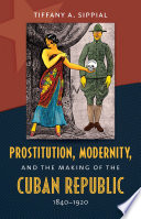 Prostitution  Modernity  and the Making of the Cuban Republic  1840 1920