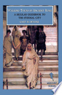 Walking Tours of Ancient Rome  A Secular Guidebook to the Eternal City  Mercury Guides