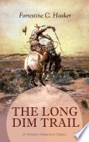 THE LONG DIM TRAIL  A Western Adventure Classic