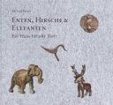 Enten, Hirsche und Elefanten.
