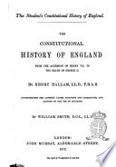 The Constitutional History of England from the Accession of Henry 7  to the Death of George 2  by Henry Hallam