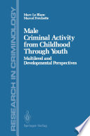 Male Criminal Activity from Childhood Through Youth