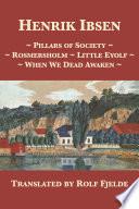 Pillars Of Society Rosmersholm Little Eyolf When We Dead Awaken
