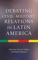 Debating Civil military Relations in Latin America