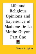 Ebook Life and Religious Opinions and Experience of Madame De La Mothe Guyon Part One Epub Thomas C. Upham Apps Read Mobile