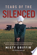 Tears of the Silenced Sexual Assault And Amish Cruelty A True