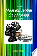 Top 50 Most Influential Gay Movies Of All Time book