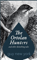 The Ortolan Hunters and Other Disturbing Tales