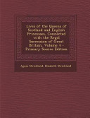 Lives Of The Queens Of Scotland And English Princesses Connected With The Regal Succession Of Great Britain Volume 4 Primary Source Edition