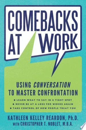 Comebacks at Work: Using Conversation to Master Confrontation - ISBN:9780062083685