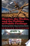 Murder  the Media  and the Politics of Public Feelings