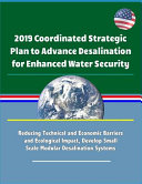 2019 Coordinated Strategic Plan To Advance Desalination For Enhanced Water Security Reducing Technical And Economic Barriers And Ecological Impact Develop Small Scale Modular Desalination Systems