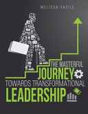 The Masterful Journey Towards Transformational Leadership