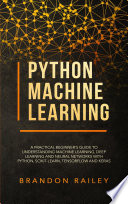 Python Machine Learning A Practical Beginner S Guide To Understanding Machine Learning Deep Learning And Neural Networks With Python Scikit Learn Tensorflow And Keras