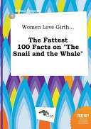 Women Love Girth    the Fattest 100 Facts on the Snail and the Whale