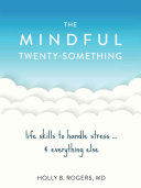 The Mindful Twenty Something Powerful Skills To Help You Handle Stressful Life Skills One Moment At A Time