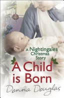 A Child Is Born: A Nightingales Christmas Story : author of the nightingale girls,...