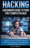 Hacking A Beginners Guide To Your First Computer Hack Learn To Crack A Wireless Network Basic Security Penetration Made Easy
