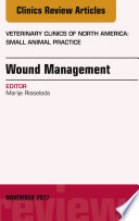 Wound Management  An Issue of Veterinary Clinics of North America  Small Animal Practice  E Book