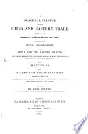 A Practical Treatise on the China and Eastern Trade  Comprising the Commerce of Great Britain and India
