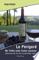 Le Périgord - Wo Trüffel unter Eichen wachsen
