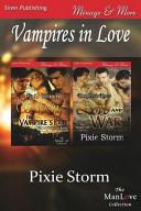 Vampires in Love  Seducing the Vampire s Pet  Love and War   Siren Publishing Menage and More Manlove