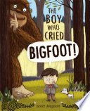 The Boy Who Cried Bigfoot! Book Cover