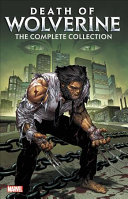 Death Of Wolverine: The Complete Collection : at the end of a...